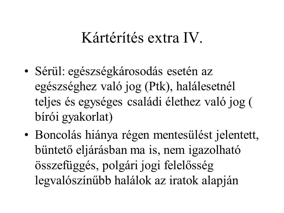 Kártérítés extra IV. •Sérül: egészségkárosodás esetén az egészséghez való jog (Ptk), halálesetnél teljes és egységes családi élethez való jog ( bírói