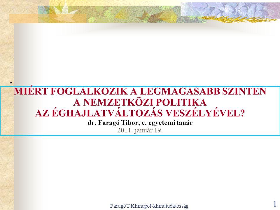 FaragóT:Klímapol-klímatudatosság 1 MIÉRT FOGLALKOZIK A LEGMAGASABB SZINTEN A NEMZETKÖZI POLITIKA AZ ÉGHAJLATVÁLTOZÁS VESZÉLYÉVEL? dr. Faragó Tibor, c.