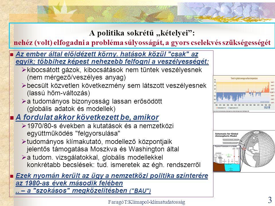 """FaragóT:Klímapol-klímatudatosság 3 A politika sokrétű """"kételyei"""": nehéz (volt) elfogadni a probléma súlyosságát, a gyors cselekvés szükségességét  Az"""