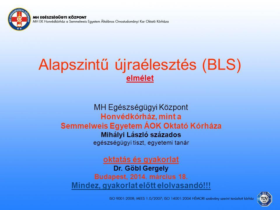 Alapszintű újraélesztés (BLS) elmélet MH Egészségügyi Központ Honvédkórház, mint a Semmelweis Egyetem ÁOK Oktató Kórháza Mihályi László százados egész