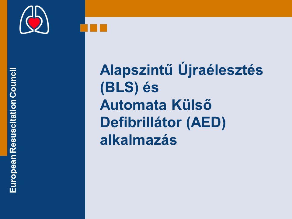 European Resuscitation Council CÉLOK •A tanfolyam végére a résztvevők képesek legyenek a következőkre: –Eszméletlen beteg vizsgálata –Mellkasi kompressziók és lélegeztetés kivitelezése –AED biztonságos használata