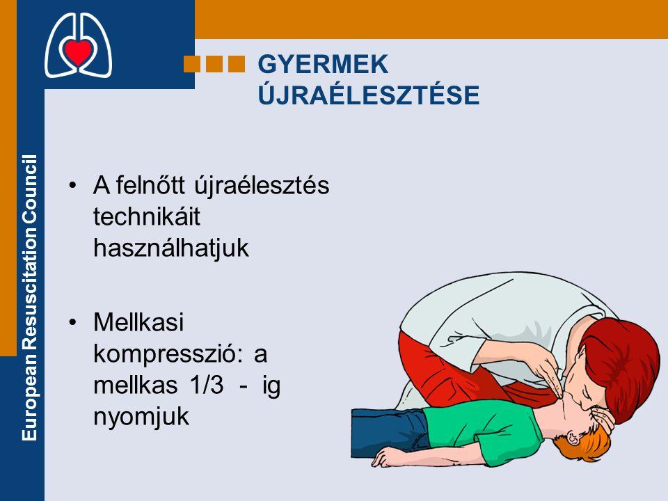 European Resuscitation Council GYERMEK ÚJRAÉLESZTÉSE •A felnőtt újraélesztés technikáit használhatjuk •Mellkasi kompresszió: a mellkas 1/3 - ig nyomju