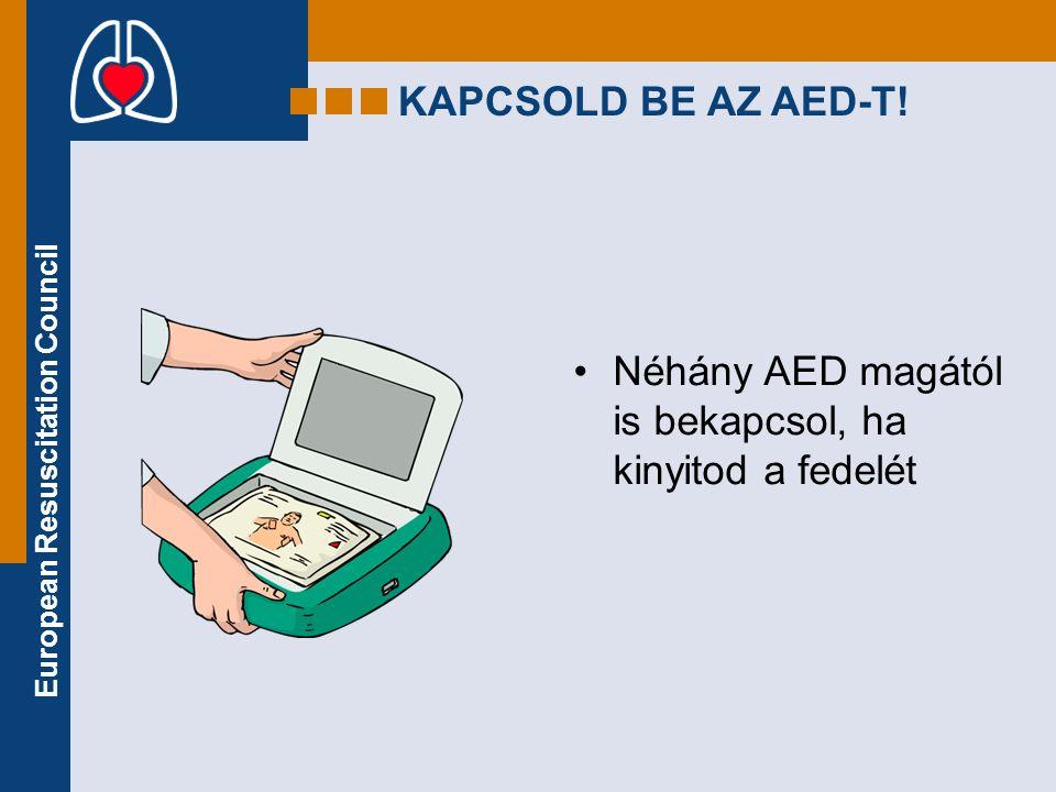 European Resuscitation Council KAPCSOLD BE AZ AED-T! •Néhány AED magától is bekapcsol, ha kinyitod a fedelét