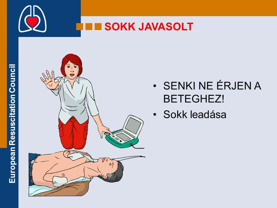 European Resuscitation Council SOKK JAVASOLT •SENKI NE ÉRJEN A BETEGHEZ! •Sokk leadása