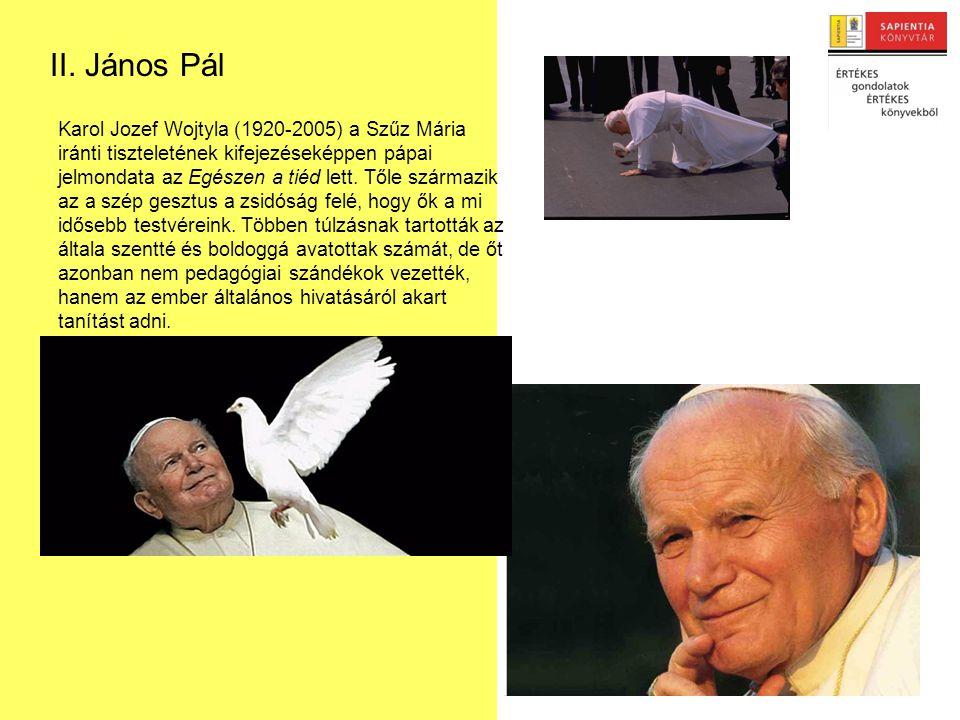 II. János Pál Karol Jozef Wojtyla (1920-2005) a Szűz Mária iránti tiszteletének kifejezéseképpen pápai jelmondata az Egészen a tiéd lett. Tőle származ
