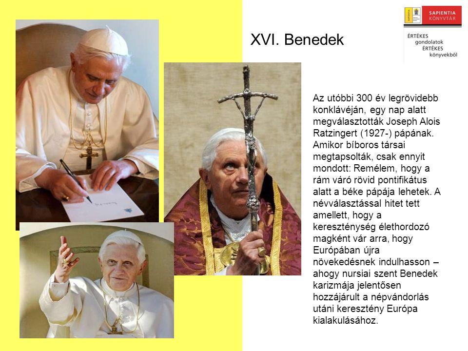 XVI. Benedek Az utóbbi 300 év legrövidebb konklávéján, egy nap alatt megválasztották Joseph Alois Ratzingert (1927-) pápának. Amikor bíboros társai me