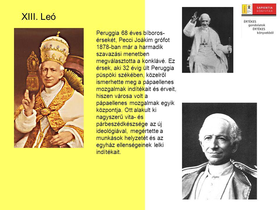 Peruggia 68 éves bíboros- érsekét, Pecci Joákim grófot 1878-ban már a harmadik szavazási menetben megválasztotta a konklávé.