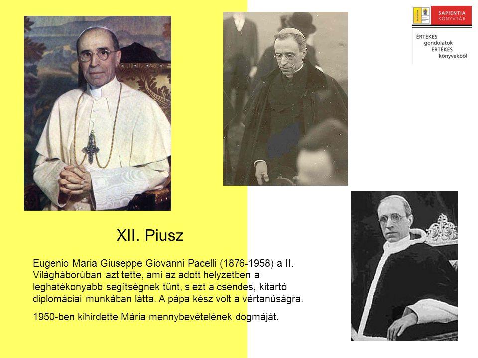 XII. Piusz Eugenio Maria Giuseppe Giovanni Pacelli (1876-1958) a II.