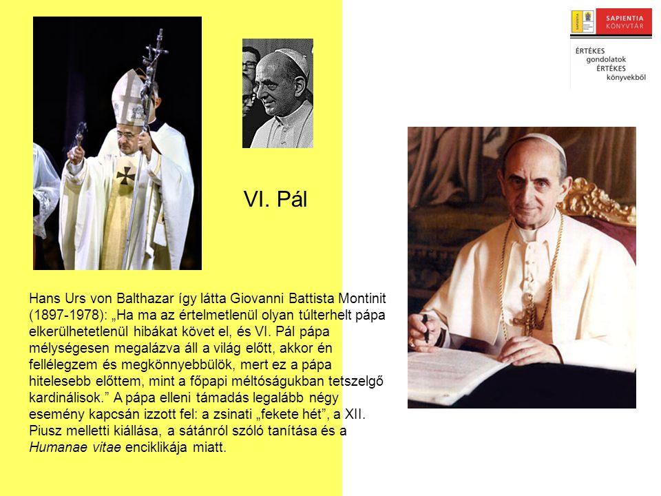"""Hans Urs von Balthazar így látta Giovanni Battista Montinit (1897-1978): """"Ha ma az értelmetlenül olyan túlterhelt pápa elkerülhetetlenül hibákat követ el, és VI."""