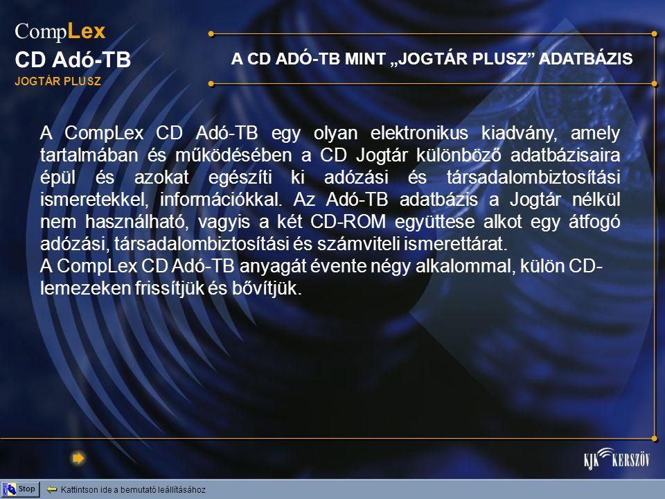 A CompLex CD Adó-TB egy olyan elektronikus kiadvány, amely tartalmában és működésében a CD Jogtár különböző adatbázisaira épül és azokat egészíti ki adózási és társadalombiztosítási ismeretekkel, információkkal.