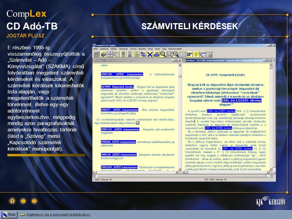 """Kattintson ide a bemutató leállításához Stop Comp Lex CD Adó-TB JOGTÁR PLUSZ E részben 1995-ig visszamenőleg összegyűjtöttük a """"Számvitel – Adó – Könyvvizsgálat (SZAKMA) című folyóiratban megjelent számviteli kérdéseket és válaszokat."""