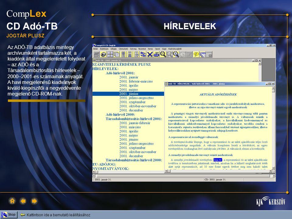 Kattintson ide a bemutató leállításához Stop Comp Lex CD Adó-TB JOGTÁR PLUSZ Az ADÓ-TB adatbázis mintegy archívumként tartalmazza két, a kiadónk által