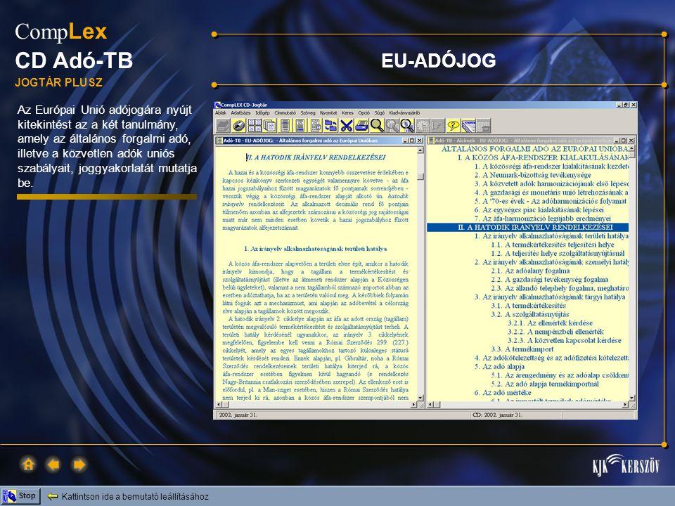 Kattintson ide a bemutató leállításához Stop Comp Lex CD Adó-TB JOGTÁR PLUSZ Az Európai Unió adójogára nyújt kitekintést az a két tanulmány, amely az