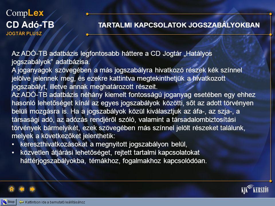 """Kattintson ide a bemutató leállításához Stop Comp Lex CD Adó-TB JOGTÁR PLUSZ TARTALMI KAPCSOLATOK JOGSZABÁLYOKBAN Az ADÓ-TB adatbázis legfontosabb háttere a CD Jogtár """"Hatályos jogszabályok adatbázisa."""