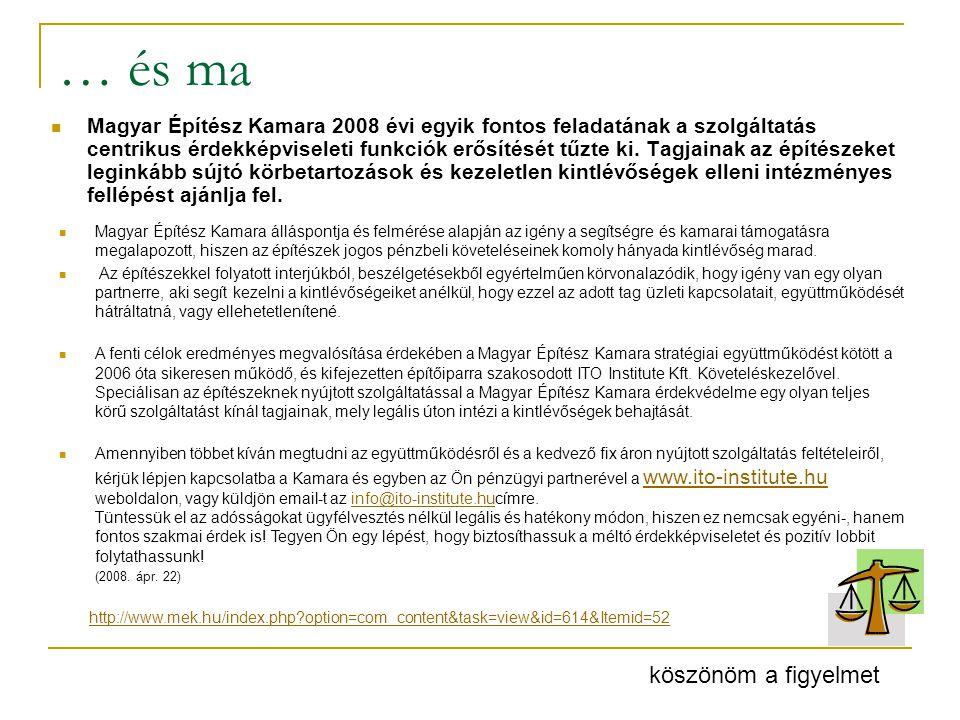 … és ma  Magyar Építész Kamara 2008 évi egyik fontos feladatának a szolgáltatás centrikus érdekképviseleti funkciók erősítését tűzte ki. Tagjainak az
