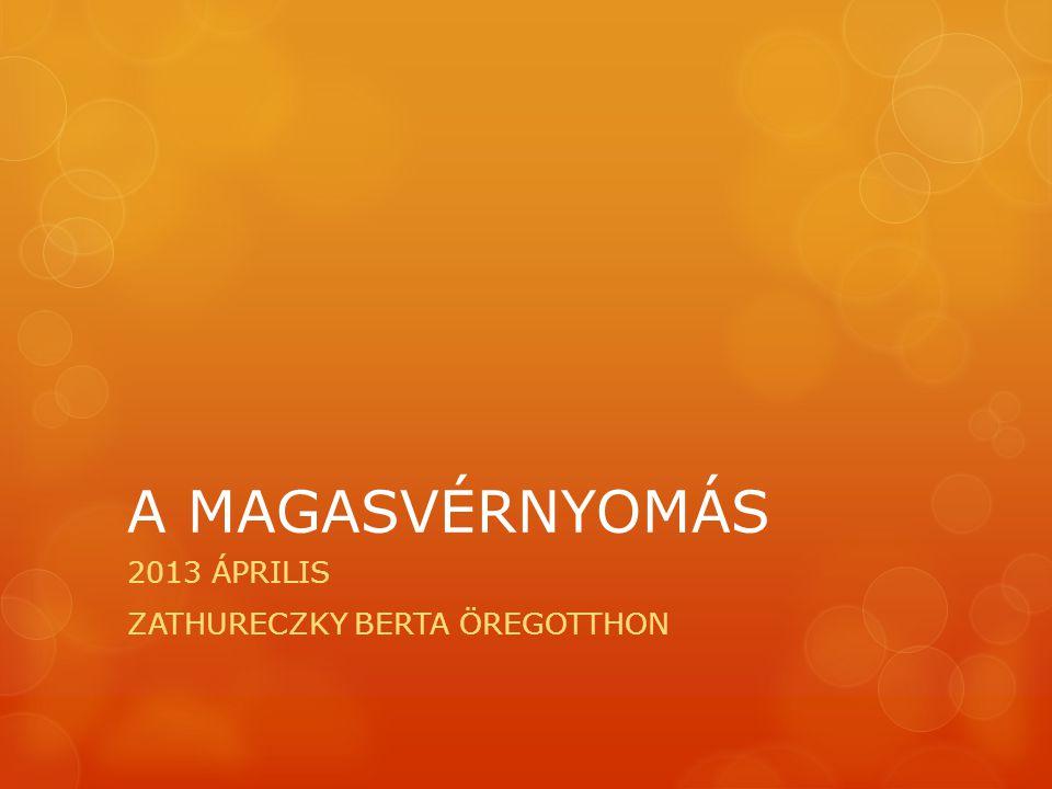 A MAGASVÉRNYOMÁS 2013 ÁPRILIS ZATHURECZKY BERTA ÖREGOTTHON