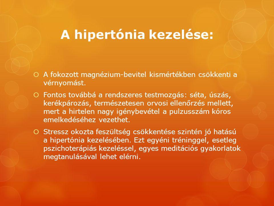 A hipertónia kezelése:  A fokozott magnézium-bevitel kismértékben csökkenti a vérnyomást.  Fontos továbbá a rendszeres testmozgás: séta, úszás, keré