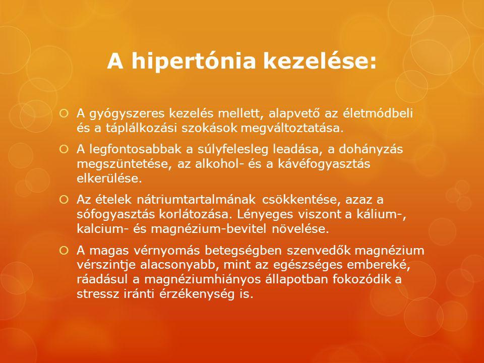 A hipertónia kezelése:  A gyógyszeres kezelés mellett, alapvető az életmódbeli és a táplálkozási szokások megváltoztatása.  A legfontosabbak a súlyf