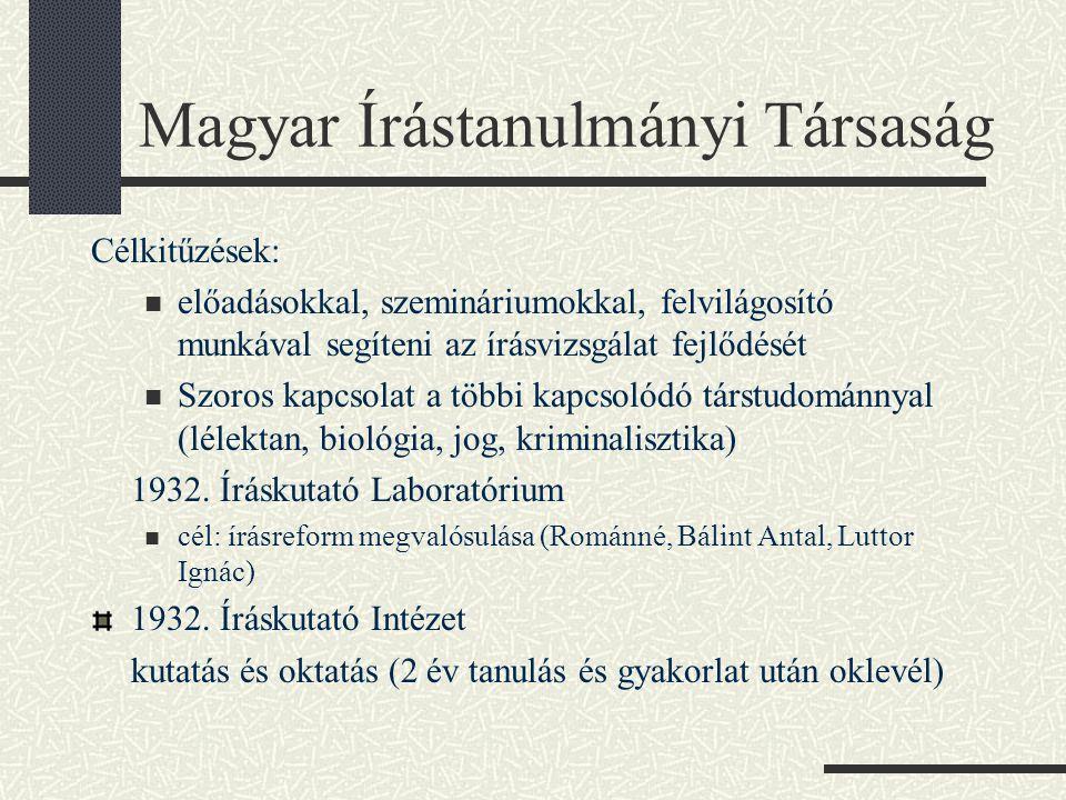 Magyar Írástanulmányi Társaság Célkitűzések:  előadásokkal, szemináriumokkal, felvilágosító munkával segíteni az írásvizsgálat fejlődését  Szoros kapcsolat a többi kapcsolódó társtudománnyal (lélektan, biológia, jog, kriminalisztika) 1932.