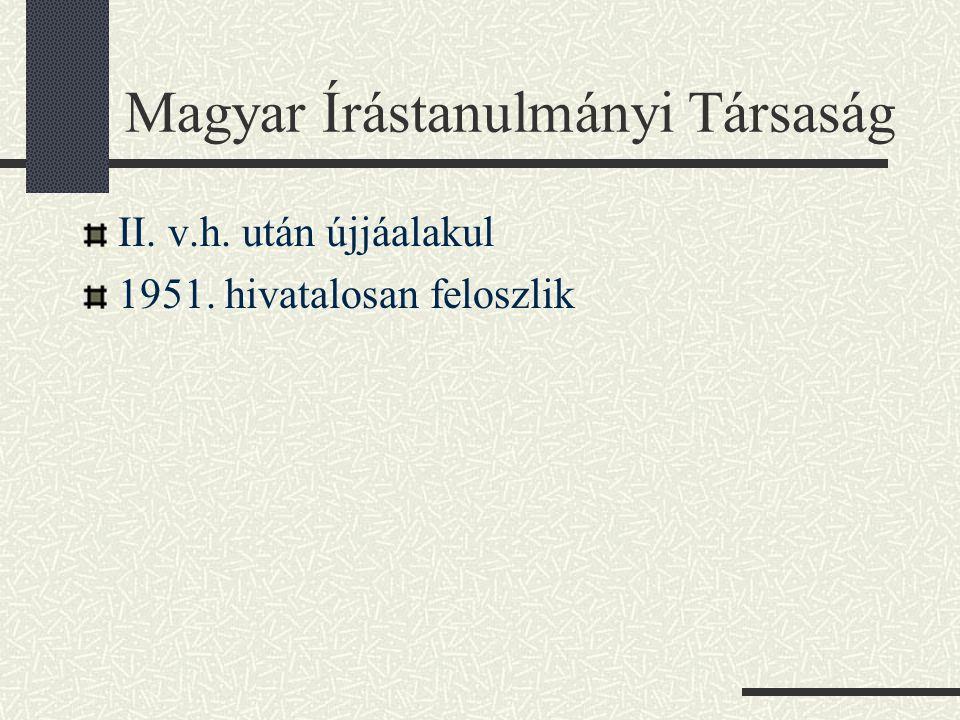 Magyar Írástanulmányi Társaság II. v.h. után újjáalakul 1951. hivatalosan feloszlik