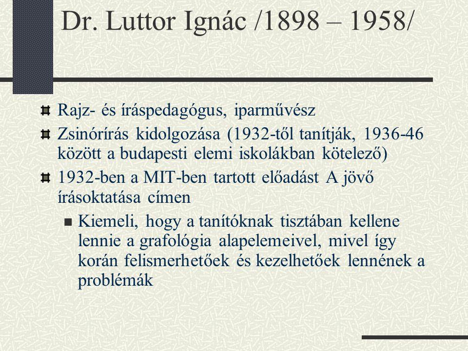 Dr. Luttor Ignác /1898 – 1958/ Rajz- és íráspedagógus, iparművész Zsinórírás kidolgozása (1932-től tanítják, 1936-46 között a budapesti elemi iskolákb