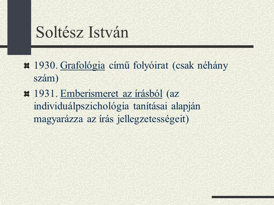 Soltész István 1930. Grafológia című folyóirat (csak néhány szám) 1931. Emberismeret az írásból (az individuálpszichológia tanításai alapján magyarázz
