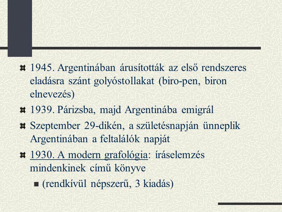 1945. Argentinában árusították az első rendszeres eladásra szánt golyóstollakat (biro-pen, biron elnevezés) 1939. Párizsba, majd Argentinába emigrál S