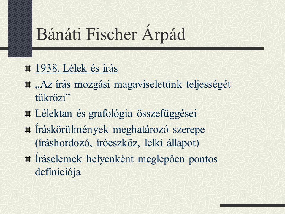 """Bánáti Fischer Árpád 1938. Lélek és írás """"Az írás mozgási magaviseletünk teljességét tükrözi"""" Lélektan és grafológia összefüggései Íráskörülmények meg"""