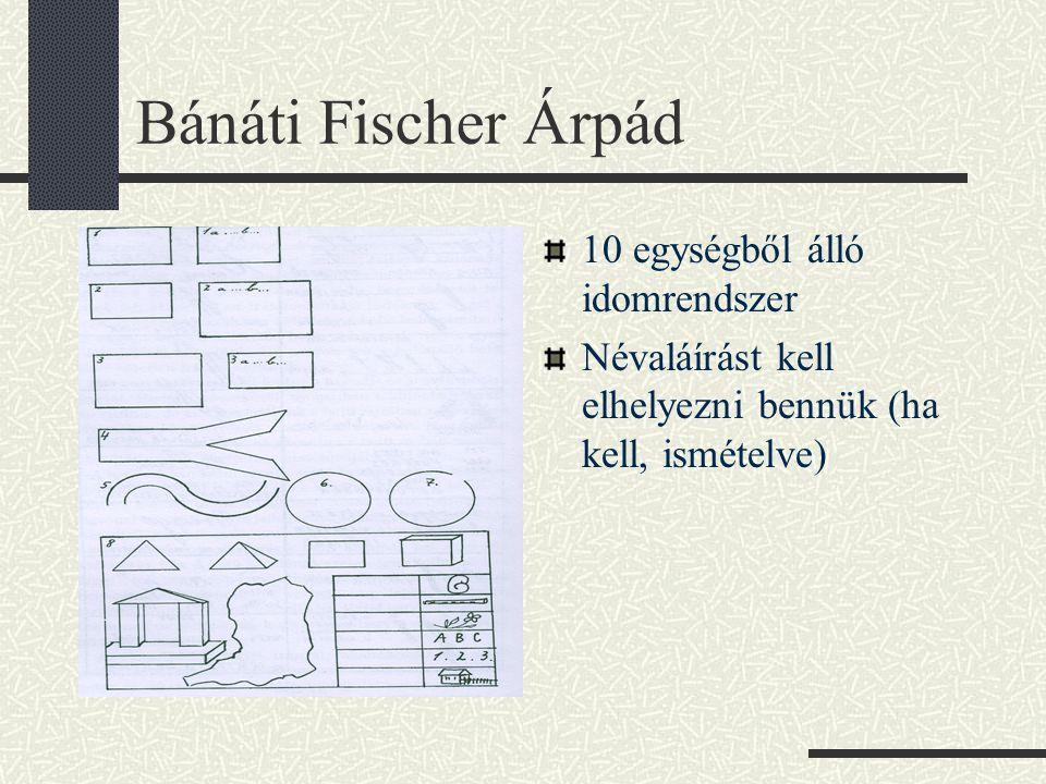 Bánáti Fischer Árpád 10 egységből álló idomrendszer Névaláírást kell elhelyezni bennük (ha kell, ismételve)