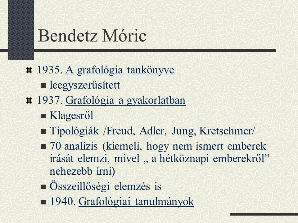 Bendetz Móric 1935. A grafológia tankönyve  leegyszerűsített 1937. Grafológia a gyakorlatban  Klagesről  Tipológiák /Freud, Adler, Jung, Kretschmer