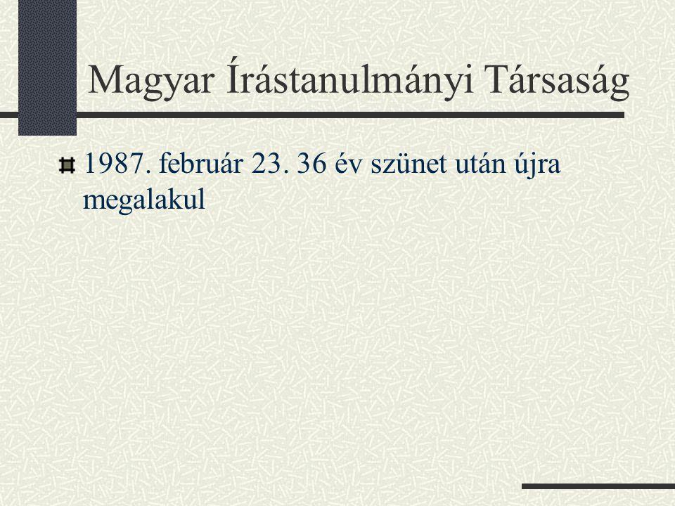 Magyar Írástanulmányi Társaság 1987. február 23. 36 év szünet után újra megalakul