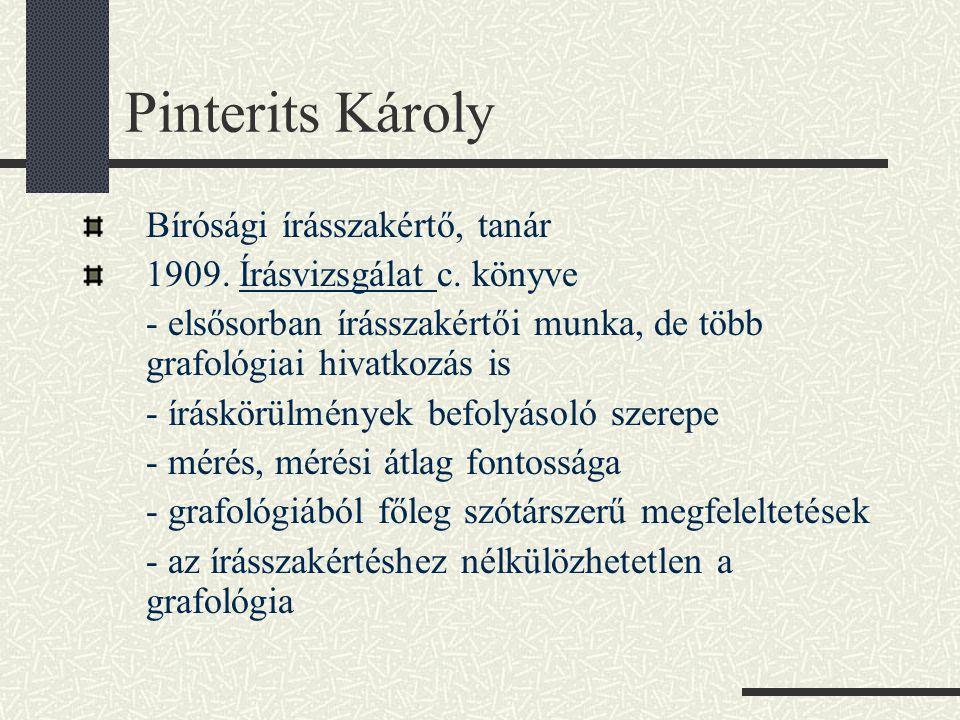 Pinterits Károly Bírósági írásszakértő, tanár 1909. Írásvizsgálat c. könyve - elsősorban írásszakértői munka, de több grafológiai hivatkozás is - írás
