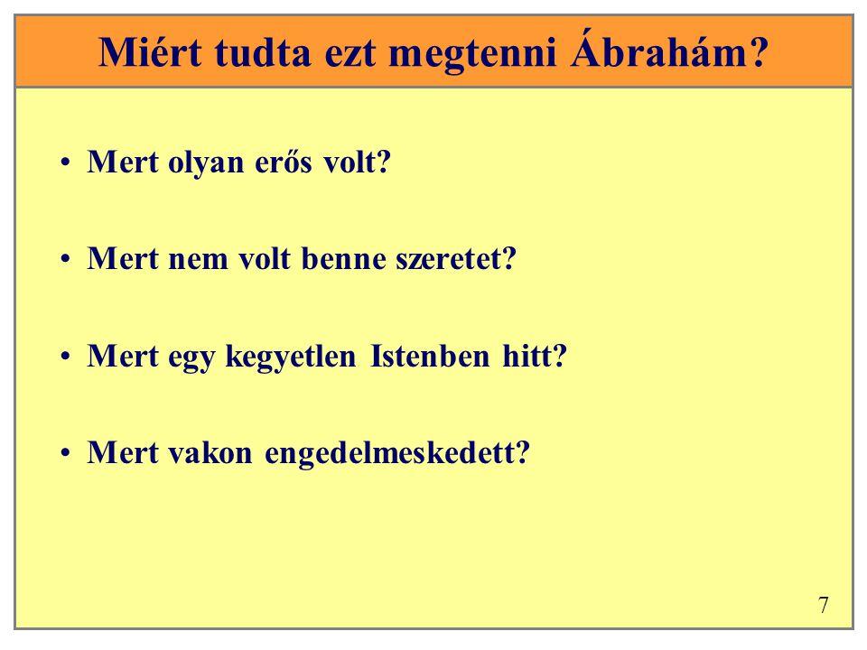 Miért tudta ezt megtenni Ábrahám. •Mert olyan erős volt.