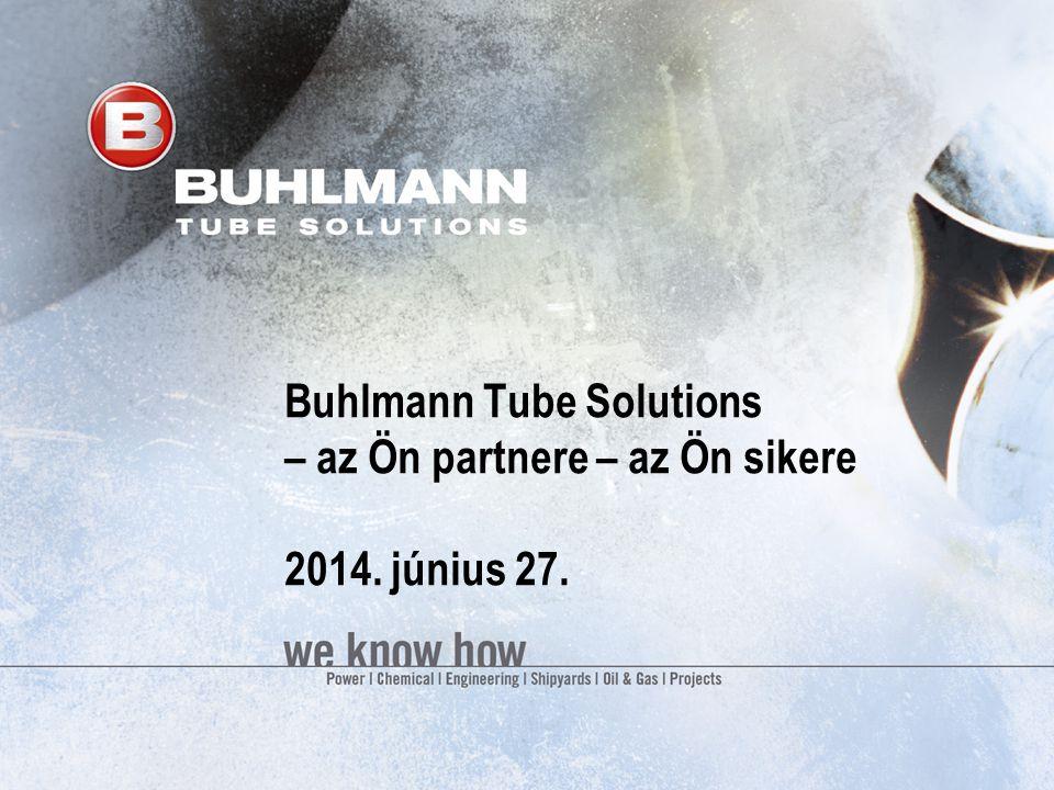 Buhlmann Tube Solutions – az Ön partnere – az Ön sikere 2014. június 27.