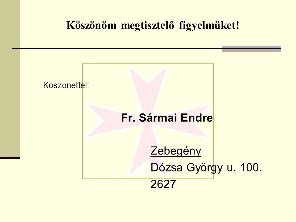 Köszönöm megtisztelő figyelmüket! Köszönettel: Fr. Sármai Endre Zebegény Dózsa György u. 100. 2627