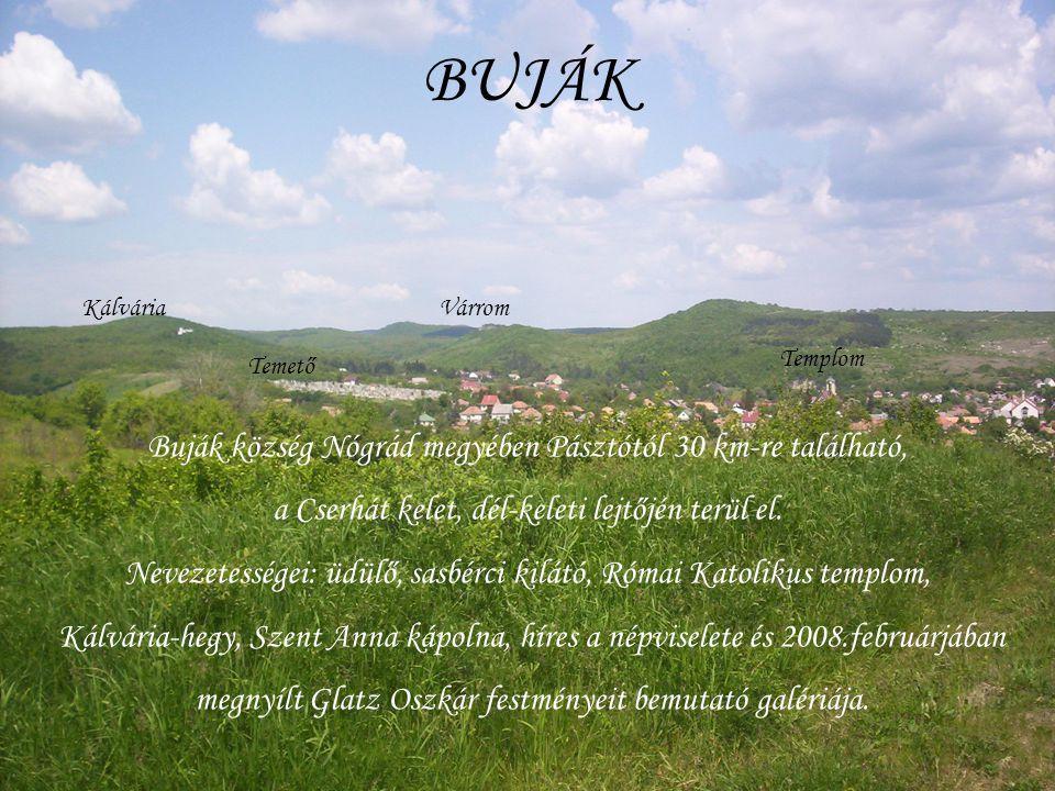 BUJÁK KálváriaVárrom Buják község Nógrád megyében Pásztótól 30 km-re található, a Cserhát kelet, dél-keleti lejtőjén terül el.