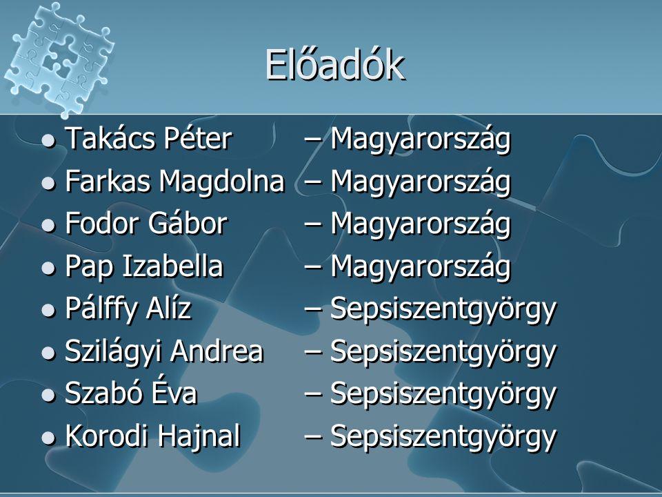 Előadók  Takács Péter – Magyarország  Farkas Magdolna – Magyarország  Fodor Gábor – Magyarország  Pap Izabella – Magyarország  Pálffy Alíz – Seps
