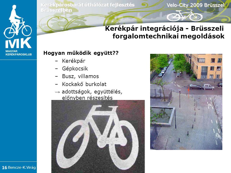 Bencze-K.Virág Velo-City 2009 Brüsszel 16 Kerékpárosbarát úthálózat fejlesztés Brüsszelben Hogyan működik együtt?.