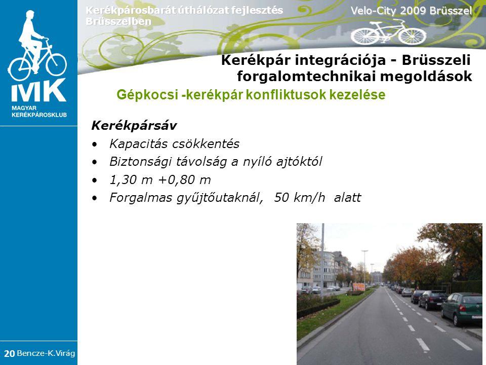 Bencze-K.Virág Velo-City 2009 Brüsszel 20 Kerékpárosbarát úthálózat fejlesztés Brüsszelben Kerékpár integrációja - Brüsszeli forgalomtechnikai megoldások Kerékpársáv •Kapacitás csökkentés •Biztonsági távolság a nyíló ajtóktól •1,30 m +0,80 m •Forgalmas gyűjtőutaknál, 50 km/h alatt Gépkocsi -kerékpár konfliktusok kezelése