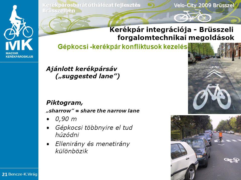 """Bencze-K.Virág Velo-City 2009 Brüsszel 21 Kerékpárosbarát úthálózat fejlesztés Brüsszelben Kerékpár integrációja - Brüsszeli forgalomtechnikai megoldások Ajánlott kerékpársáv (""""suggested lane )  Piktogram, """"sharrow = share the narrow lane •0,90 m •Gépkocsi többnyire el tud húzódni •Ellenirány és menetirány különbözik Gépkocsi -kerékpár konfliktusok kezelése"""