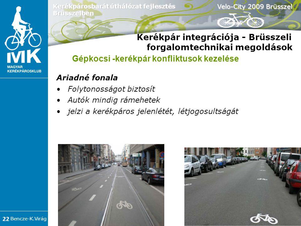 Bencze-K.Virág Velo-City 2009 Brüsszel 22 Kerékpárosbarát úthálózat fejlesztés Brüsszelben Kerékpár integrációja - Brüsszeli forgalomtechnikai megoldások Ariadné fonala •Folytonosságot biztosít •Autók mindig rámehetek •jelzi a kerékpáros jelenlétét, létjogosultságát Gépkocsi -kerékpár konfliktusok kezelése