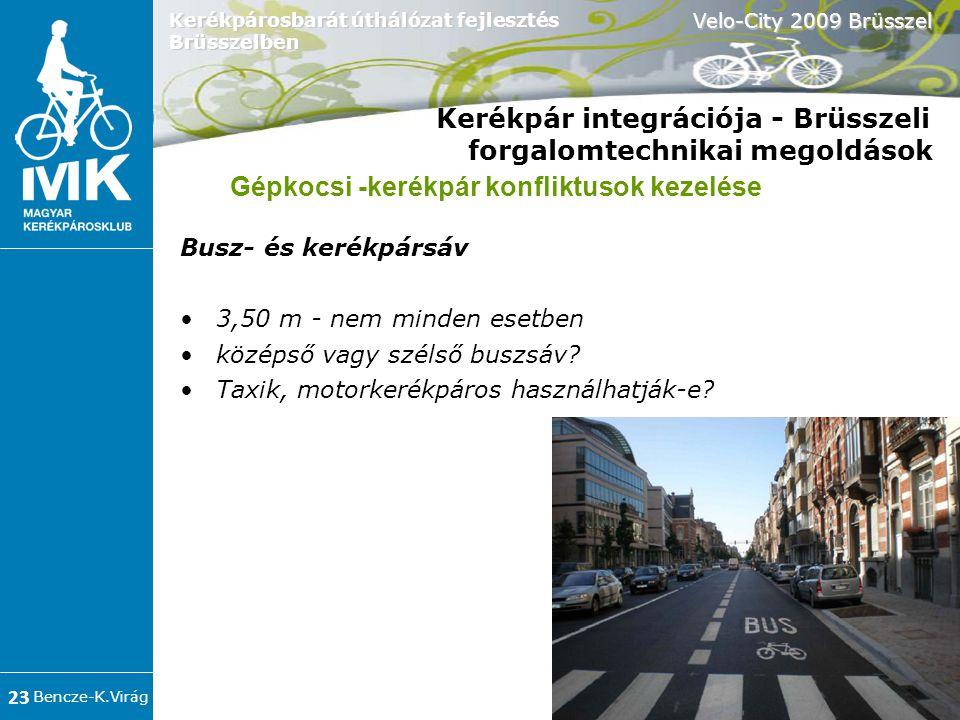 Bencze-K.Virág Velo-City 2009 Brüsszel 23 Kerékpárosbarát úthálózat fejlesztés Brüsszelben Kerékpár integrációja - Brüsszeli forgalomtechnikai megoldások Busz- és kerékpársáv •3,50 m - nem minden esetben •középső vagy szélső buszsáv.