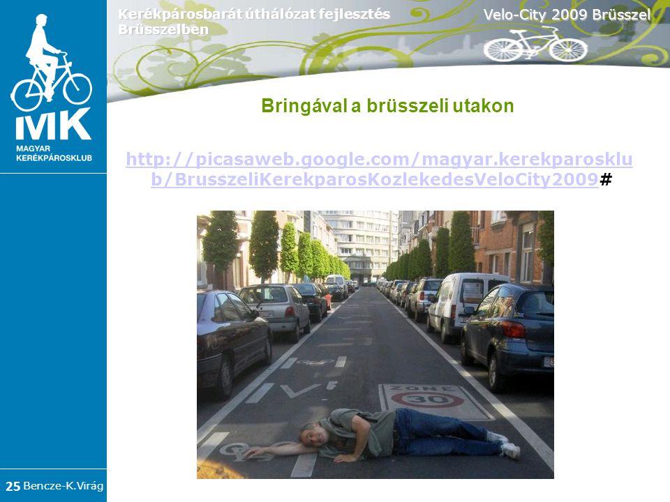 Bencze-K.Virág Velo-City 2009 Brüsszel 25 Kerékpárosbarát úthálózat fejlesztés Brüsszelben http://picasaweb.google.com/magyar.kerekparosklu b/BrusszeliKerekparosKozlekedesVeloCity2009http://picasaweb.google.com/magyar.kerekparosklu b/BrusszeliKerekparosKozlekedesVeloCity2009# Bringával a brüsszeli utakon