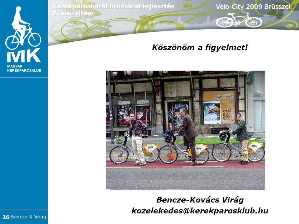 Bencze-K.Virág Velo-City 2009 Brüsszel 26 Kerékpárosbarát úthálózat fejlesztés Brüsszelben Köszönöm a figyelmet.