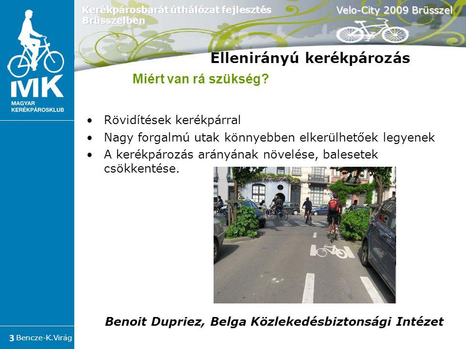 Bencze-K.Virág Velo-City 2009 Brüsszel 14 Kerékpárosbarát úthálózat fejlesztés Brüsszelben Összegzés  többsávos úton  A városi utcák 15-20%-át teszi ki  Nem növeli hanem csökkenti a baleseteket számát.