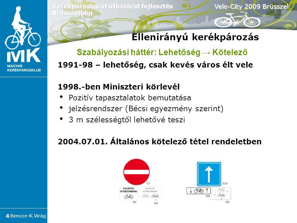 Bencze-K.Virág Velo-City 2009 Brüsszel 4 Kerékpárosbarát úthálózat fejlesztés Brüsszelben 1991-98 – lehetőség, csak kevés város élt vele 1998.-ben Miniszteri körlevél  Pozitív tapasztalatok bemutatása  jelzésrendszer (Bécsi egyezmény szerint)   3 m szélességtől lehetővé teszi 2004.07.01.