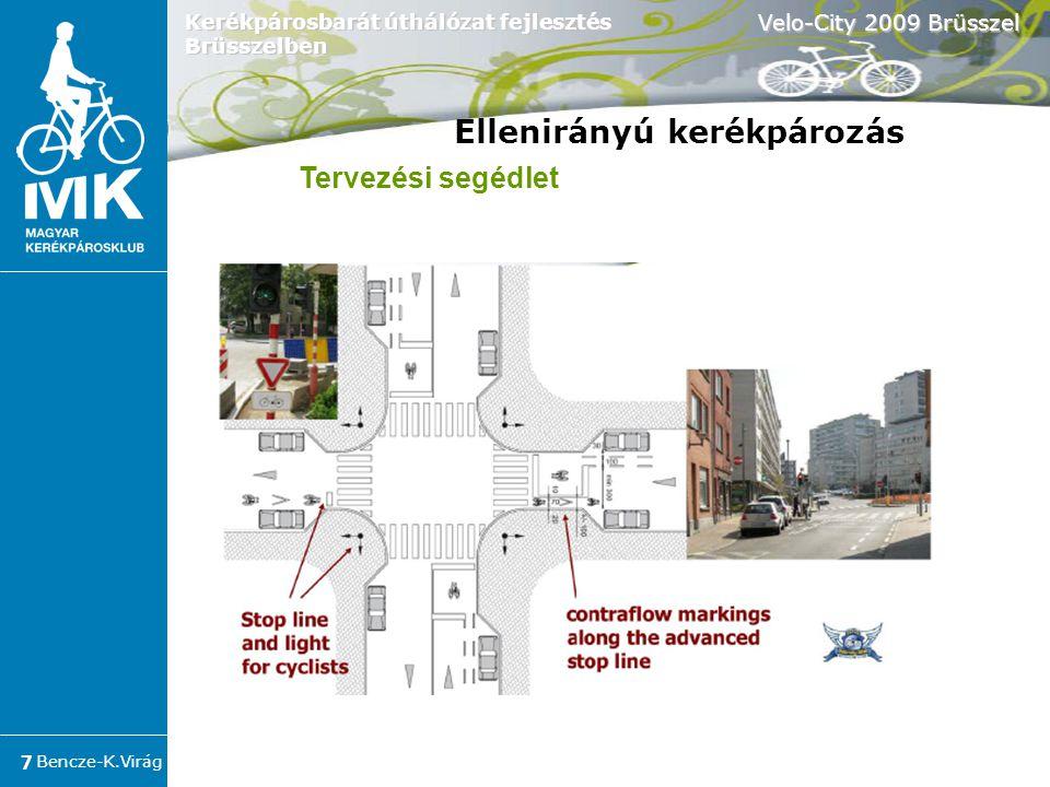 Bencze-K.Virág Velo-City 2009 Brüsszel 8 Kerékpárosbarát úthálózat fejlesztés Brüsszelben Ellenirányú sáv:  többsávos úton  teher forgalom esetén  50km/h sebesség mellett  jelentős kerékpáros útvonalon Ellenirányú kerékpározás