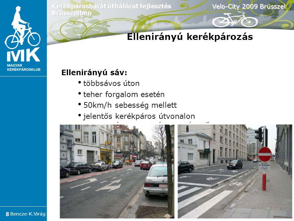Bencze-K.Virág Velo-City 2009 Brüsszel 19 Kerékpárosbarát úthálózat fejlesztés Brüsszelben Kerékpár integrációja - Brüsszeli forgalomtechnikai megoldások Előretolt kerékpáros felállók (478 kereszteződés)  Gépkocsi -kerékpár konfliktusok kezelése