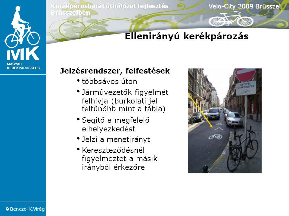 Bencze-K.Virág Velo-City 2009 Brüsszel 9 Kerékpárosbarát úthálózat fejlesztés Brüsszelben Jelzésrendszer, felfestések  többsávos úton  Járművezetők figyelmét felhívja (burkolati jel feltűnőbb mint a tábla)   Segítő a megfelelő elhelyezkedést  Jelzi a menetirányt  Kereszteződésnél figyelmeztet a másik irányból érkezőre Ellenirányú kerékpározás