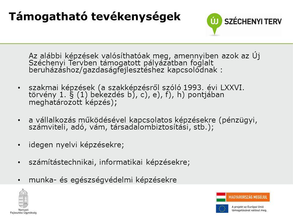 Támogatható tevékenységek Az alábbi képzések valósíthatóak meg, amennyiben azok az Új Széchenyi Tervben támogatott pályázatban foglalt beruházáshoz/ga